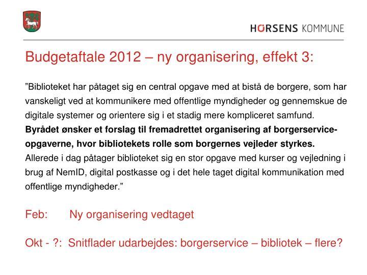 Budgetaftale 2012 – ny organisering, effekt 3: