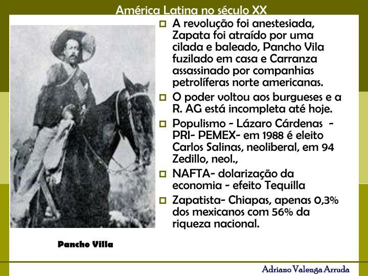 A revolução foi anestesiada, Zapata foi atraído por uma cilada e baleado, Pancho Vila   fuzilado em casa e Carranza assassinado por companhias petrolíferas norte americanas.