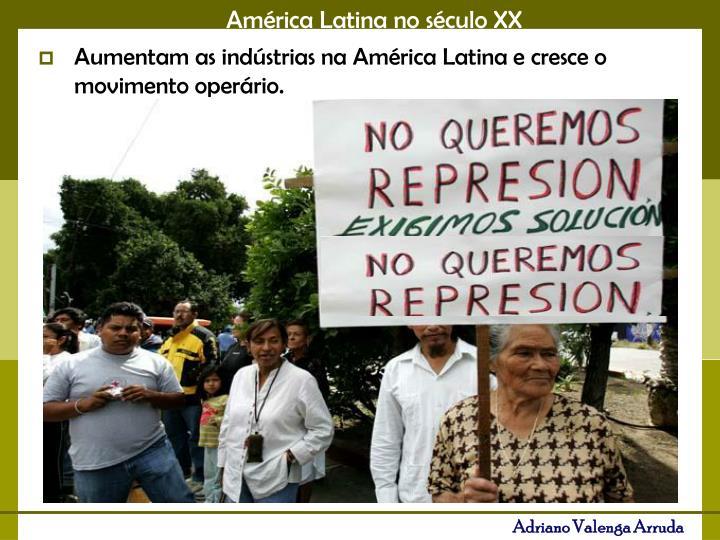 Aumentam as indústrias na América Latina e cresce o movimento operário.