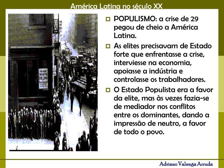 POPULISMO: a crise de 29 pegou de cheio a América Latina.