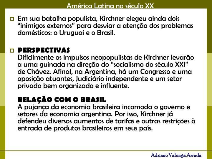 """Em sua batalha populista, Kirchner elegeu ainda dois """"inimigos externos"""" para desviar a atenção dos problemas domésticos: o Uruguai e o Brasil."""