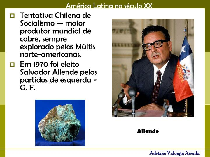 Tentativa Chilena de Socialismo — maior produtor mundial de cobre, sempre explorado pelas Múltis norte-americanas.