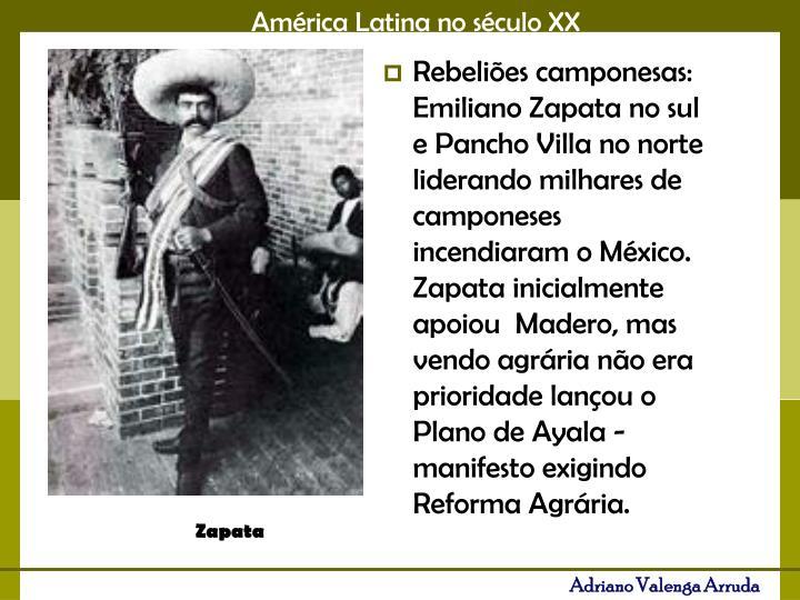 Rebeliões camponesas: Emiliano Zapata no sul  e Pancho Villa no norte liderando milhares de camponeses incendiaram o México. Zapata inicialmente apoiou  Madero, mas vendo agrária não era prioridade lançou o Plano de Ayala - manifesto exigindo Reforma Agrária.