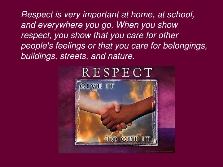 Respect is very important at home, at school, and everywhere you go. When you show respect, you show...