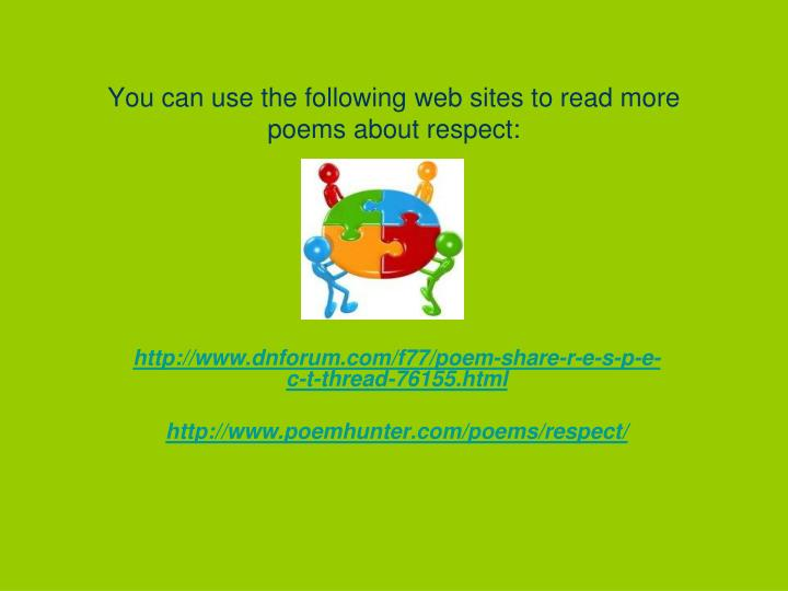 You can use the following web sites to read more poems about respect: