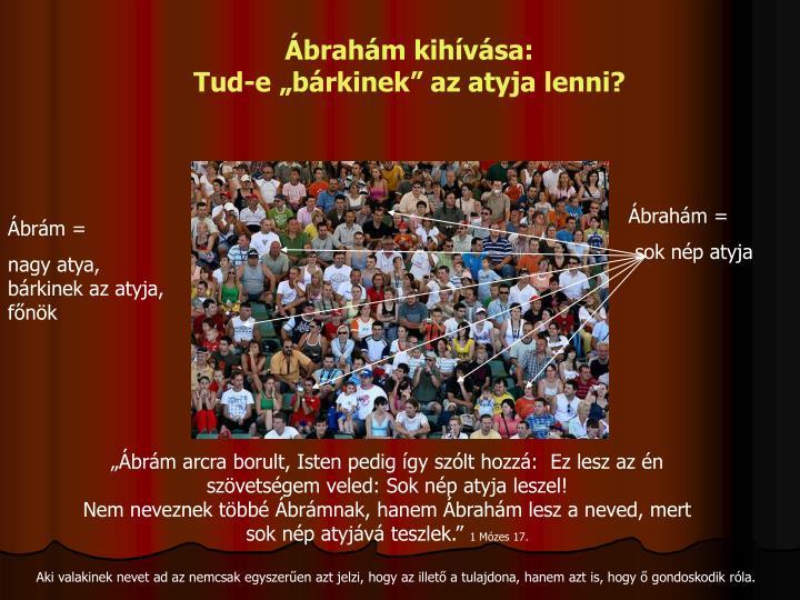 """Ábrahám kihívása:                                                   Tud-e """"bárkinek"""" az atyja lenni?"""