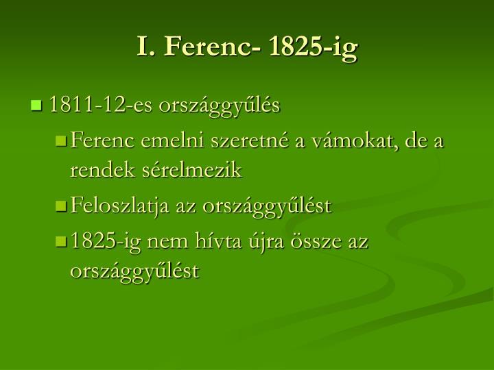 I. Ferenc- 1825-ig