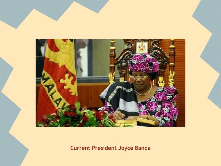 Current President Joyce Banda