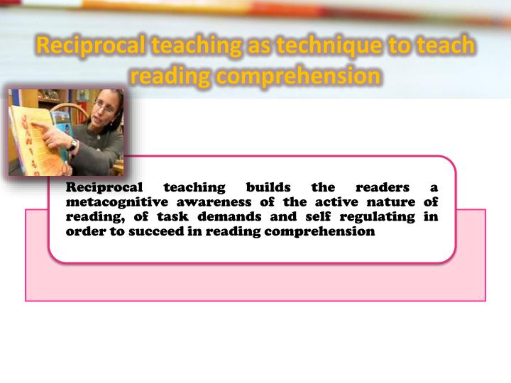 Reciprocal teaching as technique to teach reading comprehension