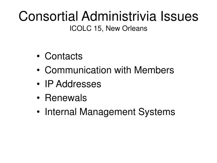 Consortial Administrivia Issues