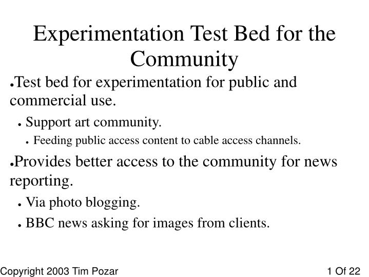 Experimentation Test Bed for the Community