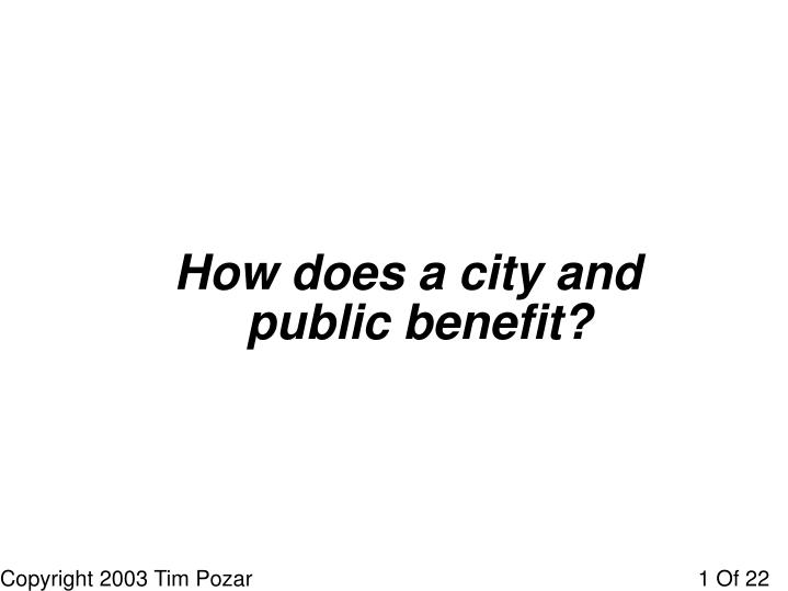 How does a city and public benefit