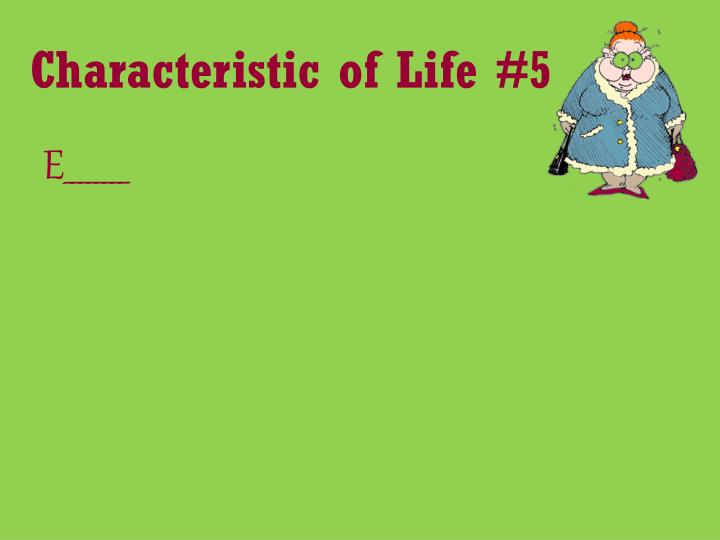 Characteristic of Life #5