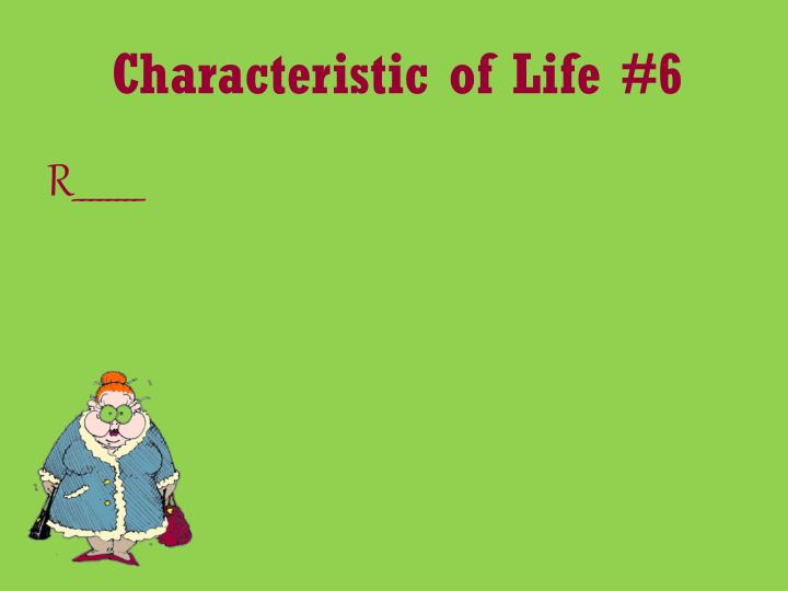 Characteristic of Life #6