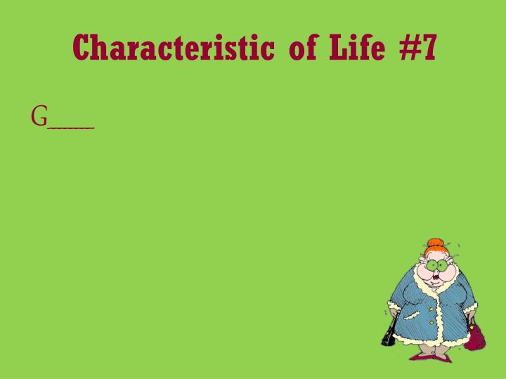 Characteristic of Life #7