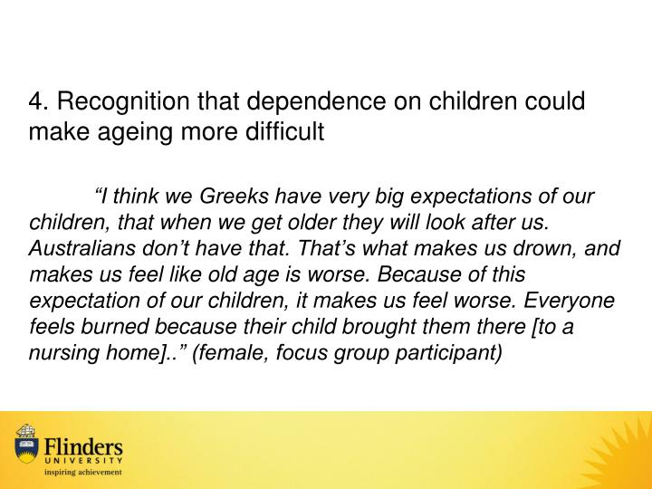 4. Recognition that dependence on children could make ageing more difficult