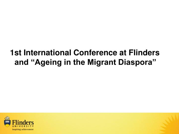 "1st International Conference at Flinders and ""Ageing in the Migrant Diaspora"""