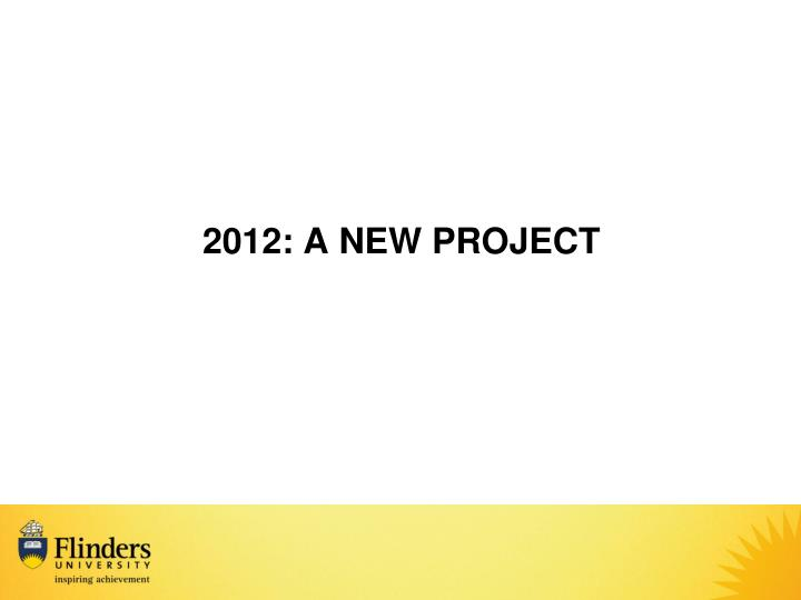 2012: A NEW PROJECT