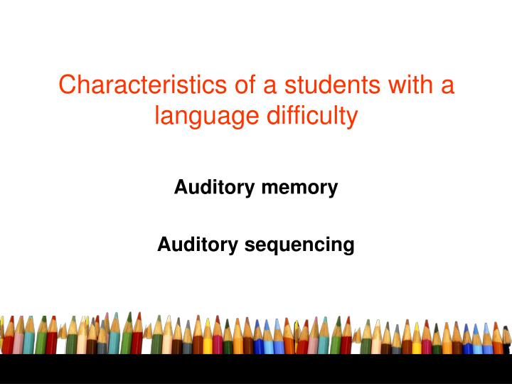 Characteristics of a students with a language difficulty