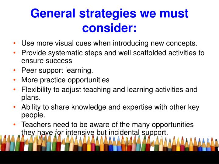 General strategies we must consider: