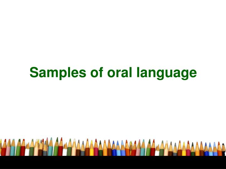 Samples of oral language
