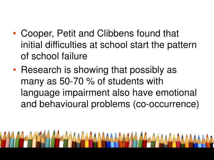 Cooper, Petit and Clibbens found that initial difficulties at school start the pattern of school failure