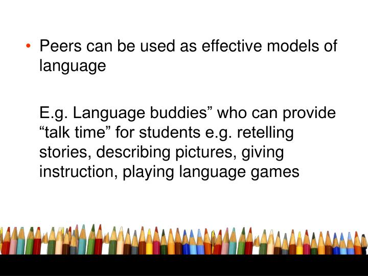 Peers can be used as effective models of language