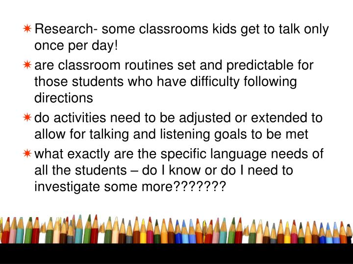 Research- some classrooms kids get to talk only once per day!