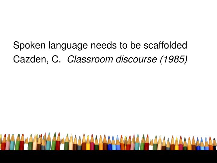 Spoken language needs to be scaffolded