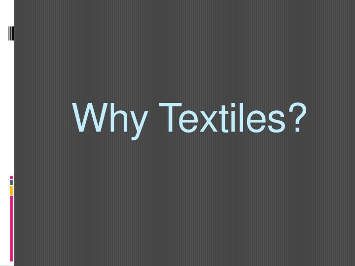 Why textiles