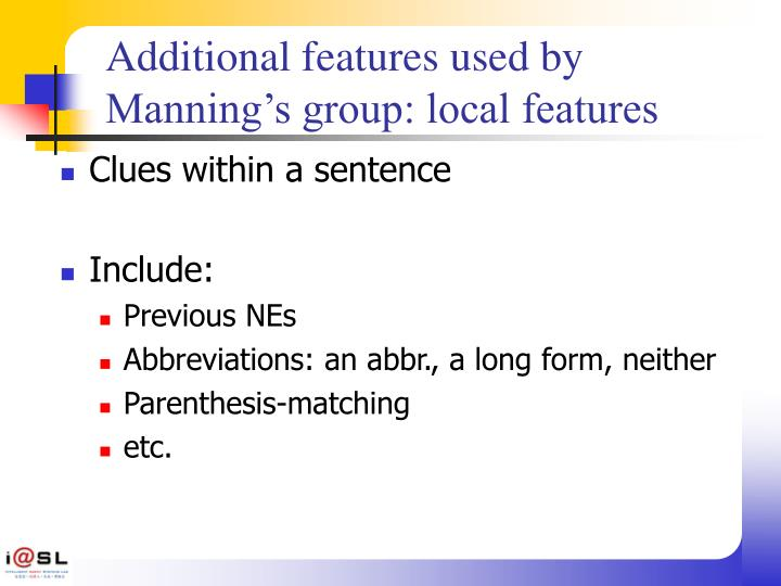 Additional features used by Manning's group: local features