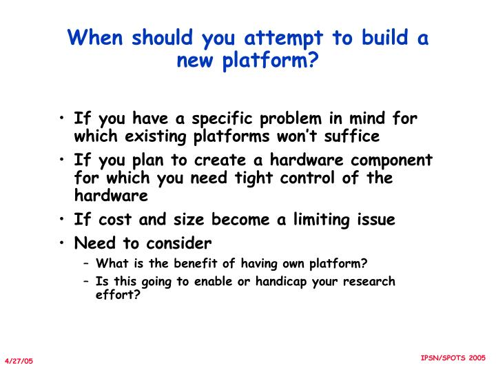 When should you attempt to build a new platform?