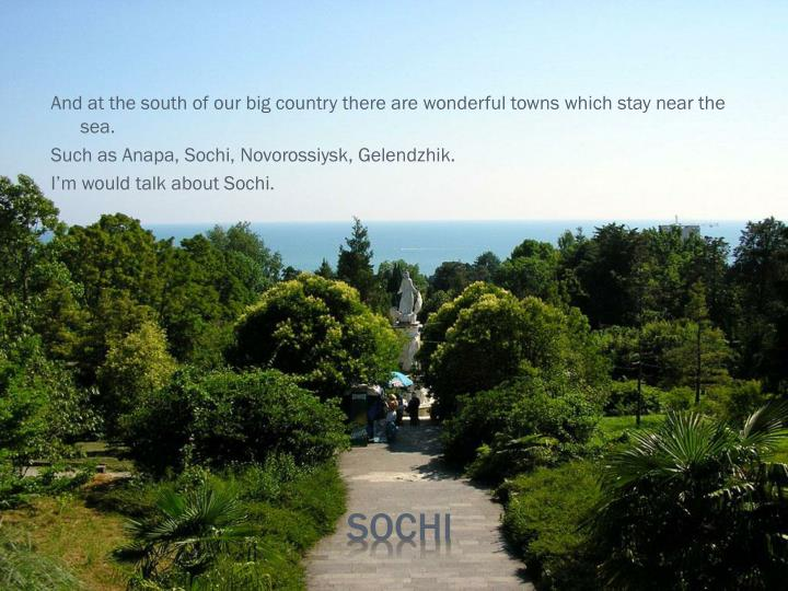 And at the south of our big country there are wonderful towns which stay near the sea.