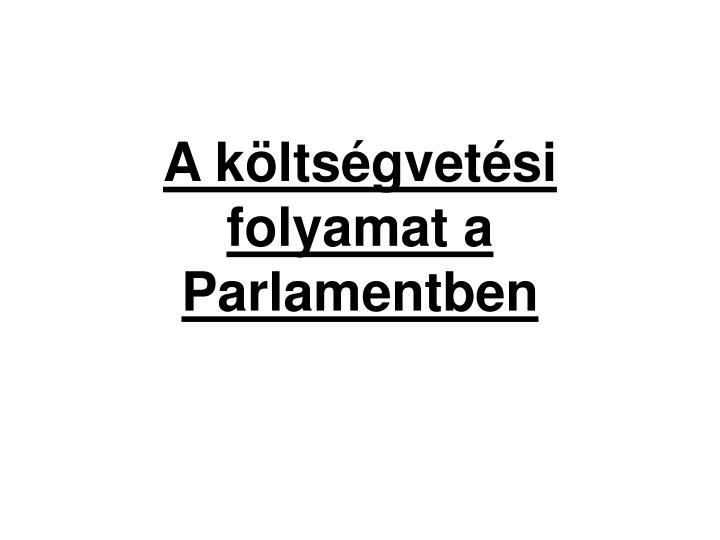 A költségvetési folyamat a Parlamentben