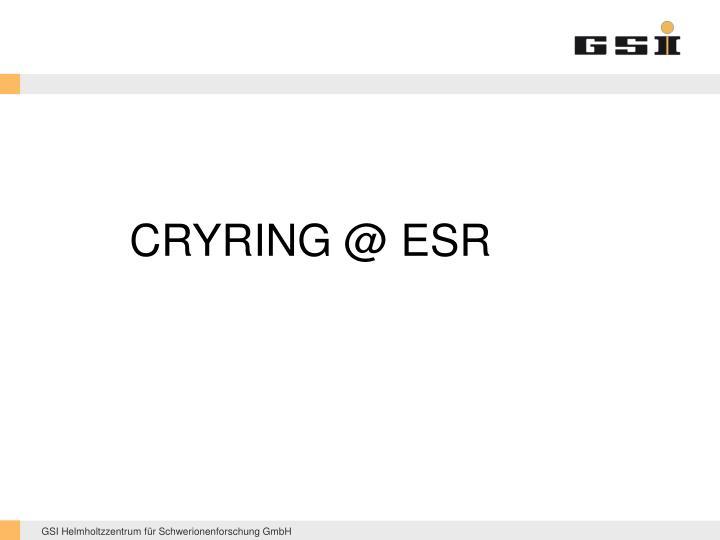 CRYRING @ ESR