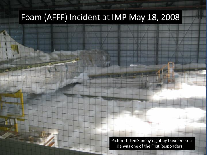 Foam (AFFF) Incident at IMP May 18, 2008