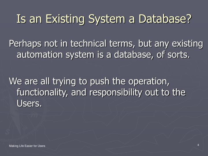 Is an Existing System a Database?