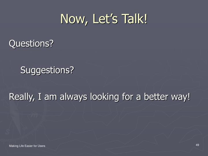 Now, Let's Talk!