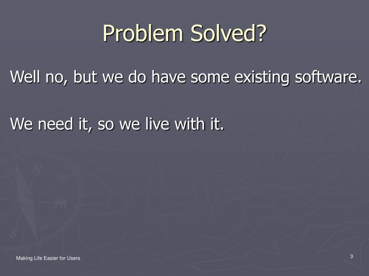 Problem Solved?