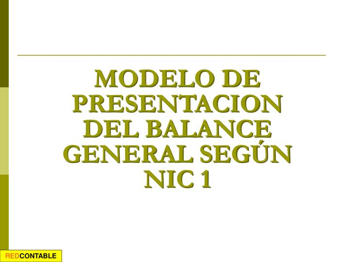 MODELO DE PRESENTACION DEL BALANCE GENERAL SEGÚN NIC 1