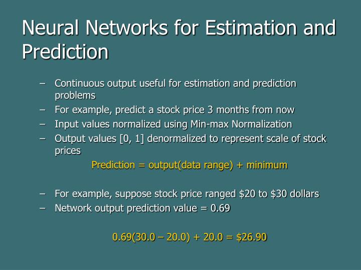 Neural Networks for Estimation and Prediction
