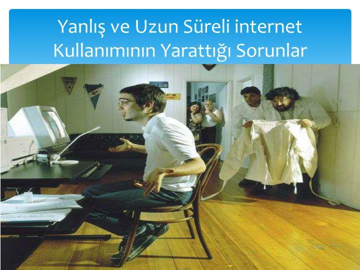 Yanlış ve Uzun Süreli internet Kullanımının Yarattığı Sorunlar