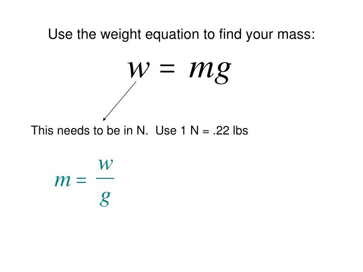 Use the weight equation to find your mass: