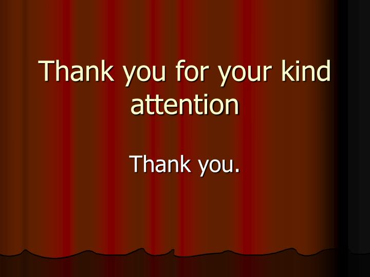 Thank you for your kind attention