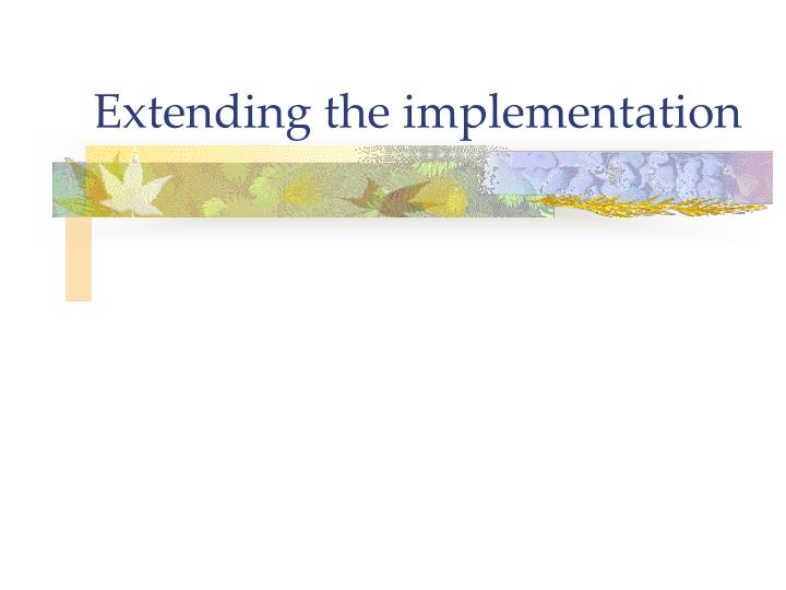 Extending the implementation