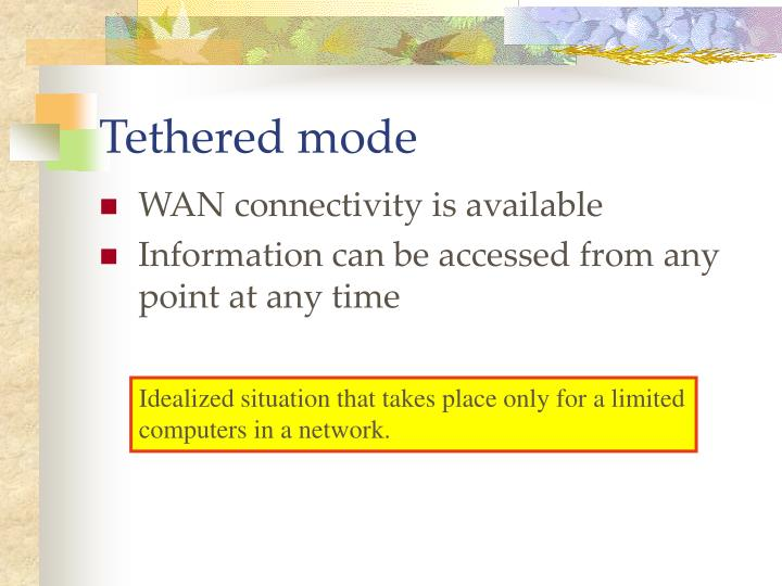 Tethered mode