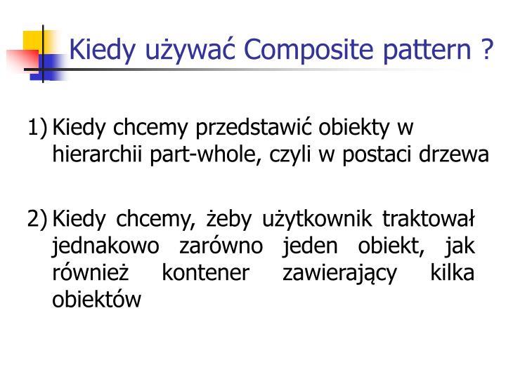 Kiedy używać Composite pattern ?