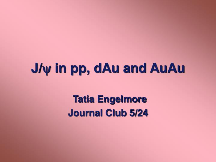 J in pp dau and auau