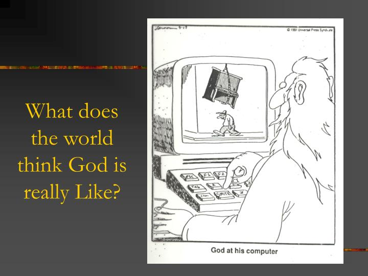 What does the world think God is really Like?