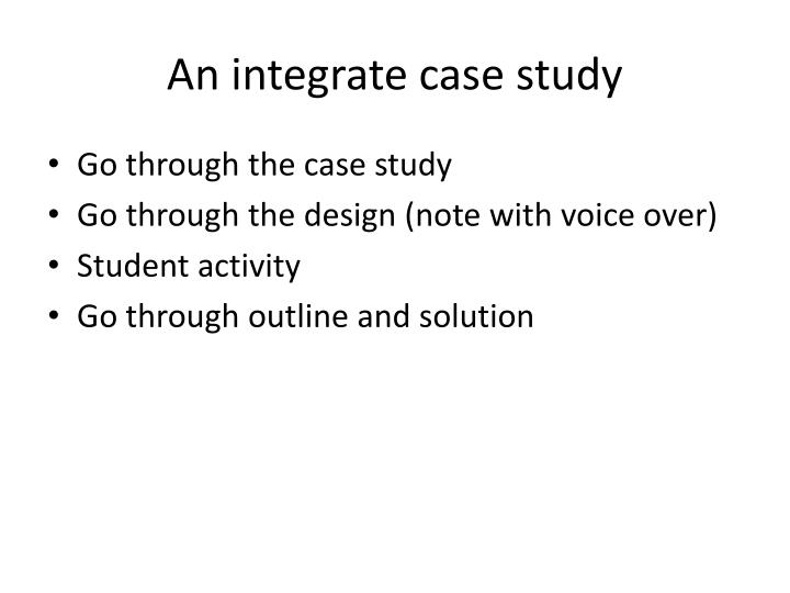 An integrate case study